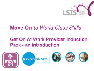 Move On  to World Class Skills Get On At Work Provider Induction Pack - an introduction