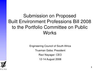 Engineering Council of South Africa Trueman Goba: President Ravi Nayagar: CEO 12-14 August 2008