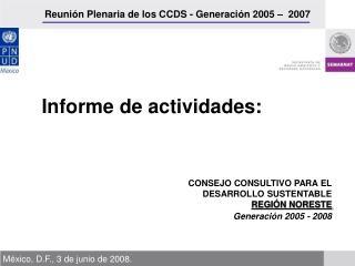 CONSEJO CONSULTIVO PARA EL  DESARROLLO SUSTENTABLE  REGIÓN NORESTE Generación 2005 - 2008