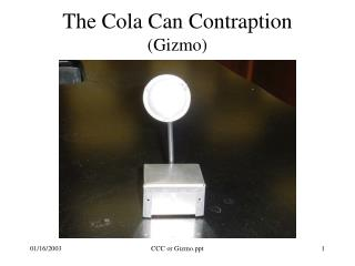 The Cola Can Contraption  (Gizmo)