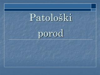 Patološki  porod