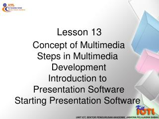 Concept of Multimedia Steps in Multimedia  Development Introduction to  Presentation Software