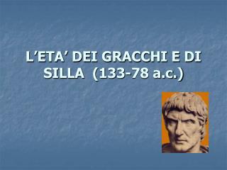 L�ETA� DEI GRACCHI E DI SILLA  (133-78 a.c.)