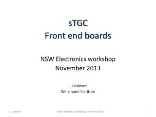 sTGC Front end boards NSW Electronics workshop November 2013 L. Levinson Weizmann Institute