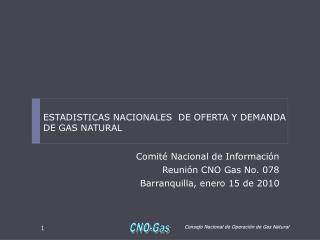 Comité Nacional de Información Reunión CNO Gas No. 078 Barranquilla, enero 15 de 2010
