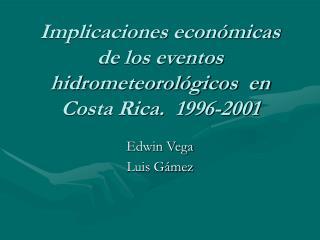 Implicaciones econ micas de los eventos hidrometeorol gicos  en Costa Rica.  1996-2001