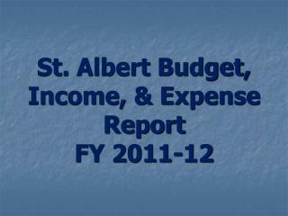 St. Albert Budget, Income, & Expense Report FY 2011-12