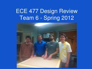 ECE 477 Design Review Team  6 - Spring 2012
