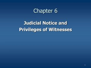 Judicial Notice and  Privileges of Witnesses