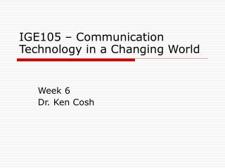 IGE105 – Communication Technology in a Changing World