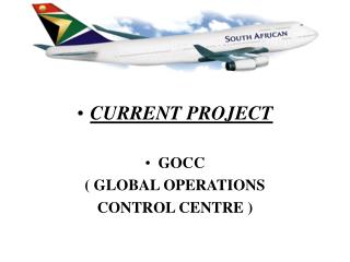 CURRENT PROJECT GOCC  ( GLOBAL OPERATIONS  CONTROL CENTRE )