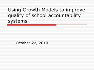 Using Growth Models to improve quality of school accountability systems