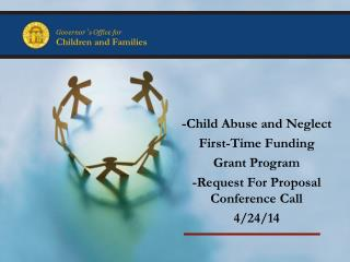 -Child Abuse and Neglect  First-Time Funding  Grant Program -Request For Proposal Conference Call