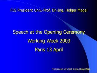 FIG  President  Univ.-Prof. Dr.-Ing. Holger Magel Speech at the Opening Ceremony Working Week 2003