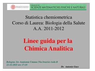 Statistica chemiometrica Corso di Laurea: Biologia della Salute A.A. 2011-2012 Linee guida per la