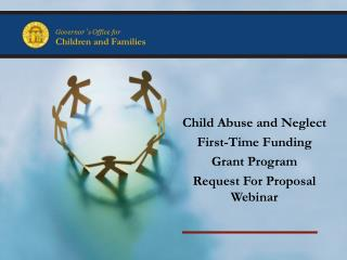 Child Abuse and Neglect  First-Time Funding  Grant Program Request For Proposal Webinar