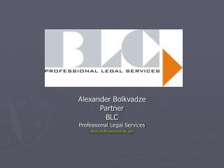 Alexander Bolkvadze Partner BLC Professional Legal Services alex.bolkvadze@blc.ge
