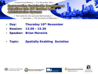 Day:  	Thursday 10 th  November Session:  	13.00 - 15.30 Speaker:  	Brian Marwick