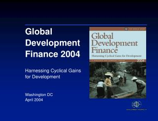 Global Development Finance 2004 Harnessing Cyclical Gains for Development Washington DC April 2004