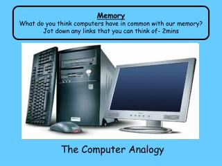 Memory What do you think computers have in common with our memory?
