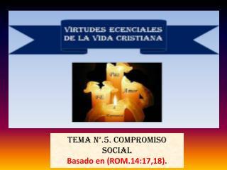 Tema n°.5. COMPROMISO SOCIAL Basado en (ROM.14:17,18).