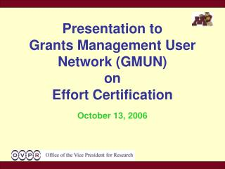 Presentation to  Grants Management User Network (GMUN) on Effort Certification