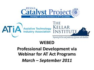 WEBED  Professional Development via Webinar for AT Act Programs  March – September 2011