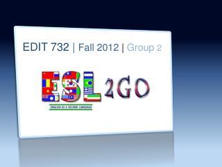 EDIT 732  |  Fall 2012  |  Group  2