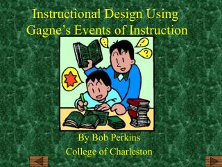 Instructional Design Using  Gagne s Events of Instruction