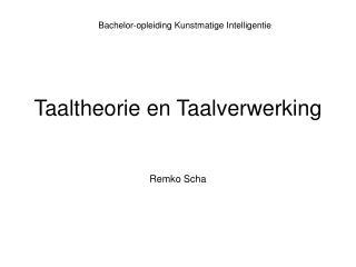 Taaltheorie en Taalverwerking Remko Scha