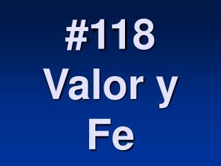 #118 Valor y Fe