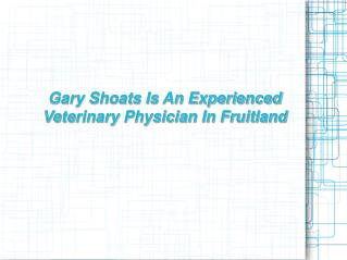 Gary Shoats Is A Veterinary Doctor