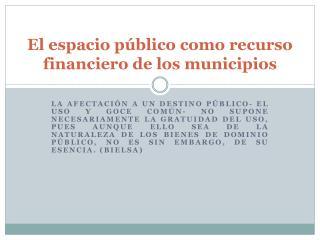 El espacio público como recurso financiero de los municipios