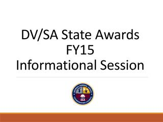 DV/SA State Awards FY15  Informational Session