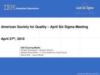 American Society for Quality – April Six Sigma Meeting		 April 27 th , 2010