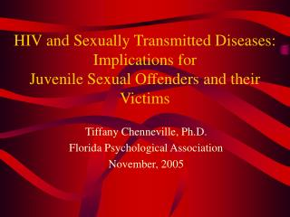 HIV and Sexually Transmitted Diseases:  Implications for  Juvenile Sexual Offenders and their Victims