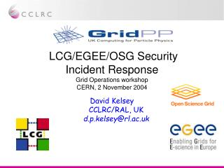 LCG/EGEE/OSG Security Incident Response Grid Operations workshop CERN, 2 November 2004