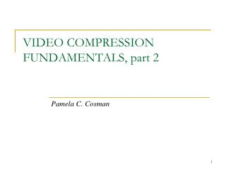 VIDEO COMPRESSION  FUNDAMENTALS, part 2