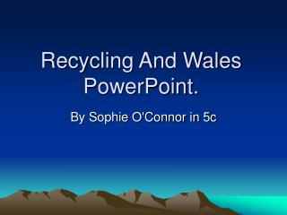 Recycling And Wales PowerPoint.