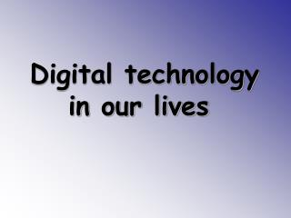 Digital technology in our lives