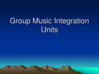 Group Music Integration Units