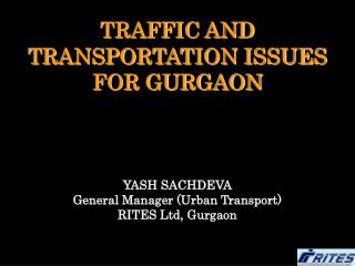 TRAFFIC AND TRANSPORTATION ISSUES FOR GURGAON YASH SACHDEVA General Manager (Urban Transport)