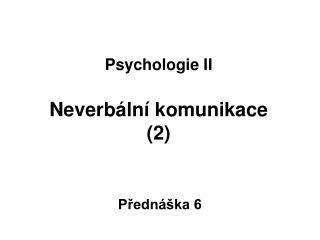 Psychologie II Neverbální komunikace  (2)