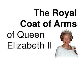 The  Royal  Coat of Arms  of Queen Elizabeth II