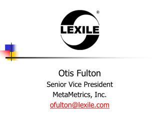 Otis Fulton Senior Vice President MetaMetrics, Inc. ofulton@lexile