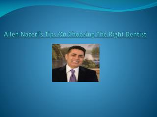 Allen Nazeri's Tips On Choosing The Right Dentist