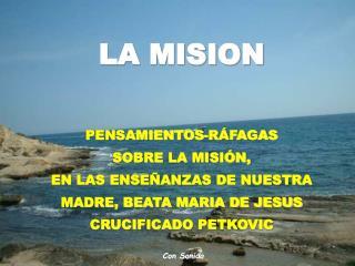 LA MISION PENSAMIENTOS-RÁFAGAS  SOBRE LA MISIÓN,