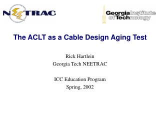 The ACLT as a Cable Design Aging Test Rick Hartlein Georgia Tech NEETRAC ICC Education Program