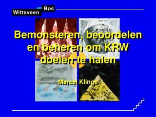Bemonsteren, beoordelen en beheren om KRW doelen te halen Marcel Klinge
