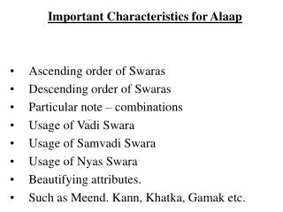 Important Characteristics for Alaap Ascending order of Swaras Descending order of Swaras